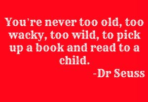 You're-never-too-old-too-wacky-too-wild-to-pick-up-a-book-and-read-to-a-child.